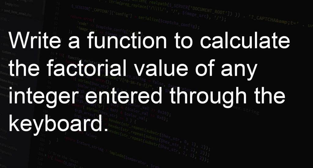 Program that calculate the factorial value of any number by using functions