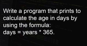 Program that prints to calculate the age in days.