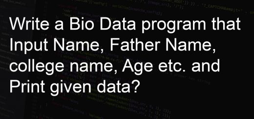 Write a Bio Data program that Input Name, Father Name, college name, Age etc. and Print given data?