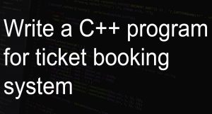 Write a C++ program for ticket booking system