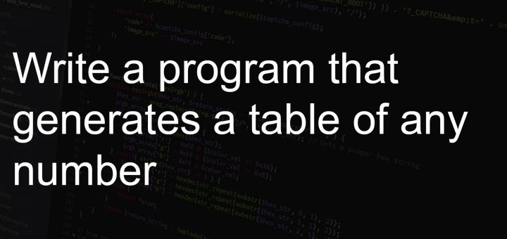 Write a program that generates a table of any number