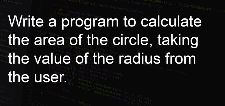 Write a program to calculate the area of the circle, taking the value of the radius from the user.