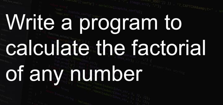 Write a program to calculate the factorial of any number