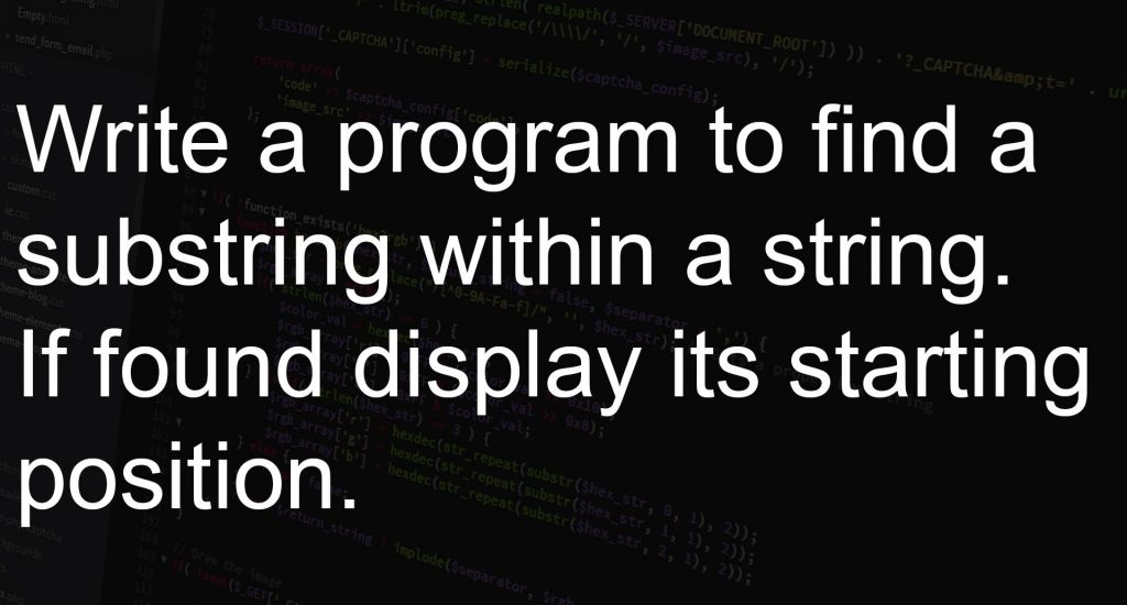 Program to find a substring within a string. If found display its starting position