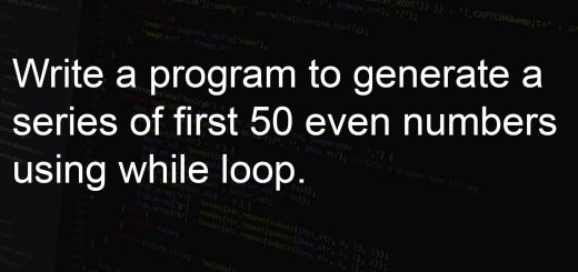 program to generate a series of first 50 even numbers using while loop.