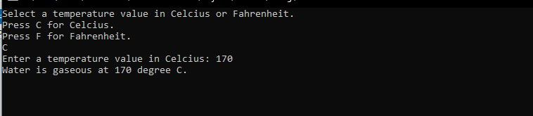 Write a C++ program that reads a temperature value and the letter C for Celsius or F for Fahrenheit. Print whether water is liquid, solid, or gaseous