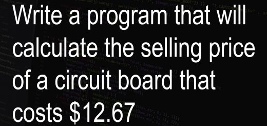 Write a program that will calculate the selling price of a circuit board that costs $12.67