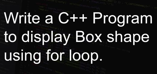 Write a C++ Program to display Box shape using for loop.