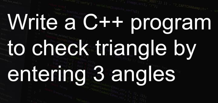 Write a C++ program to check triangle by entering 3 angles