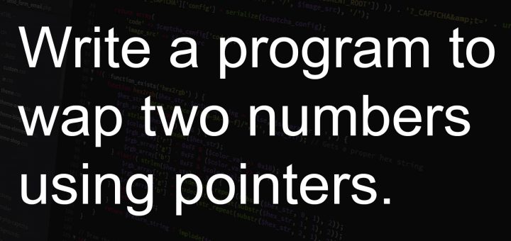 Write a program to swap two numbers using pointers.
