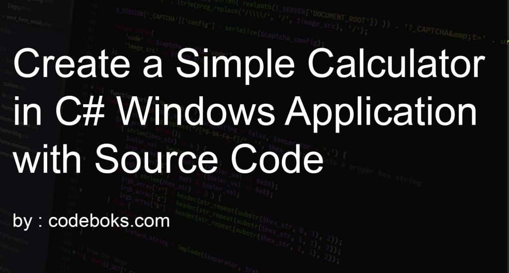 Create a Simple Calculator in C# Windows Application with Source Code
