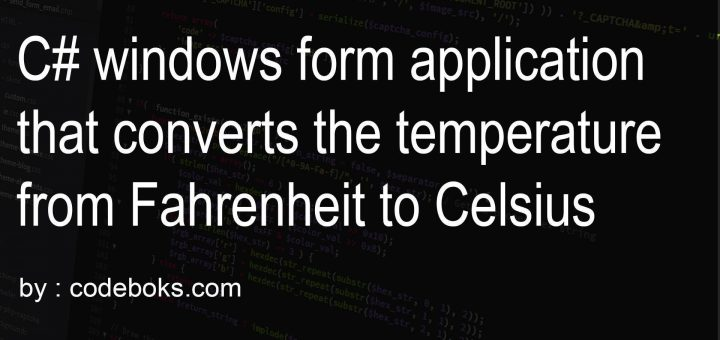 C# windows form application that converts the temperature from Fahrenheit to Celsius