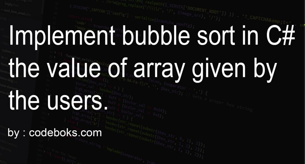 Implement bubble sort in C# the value of array given by the users