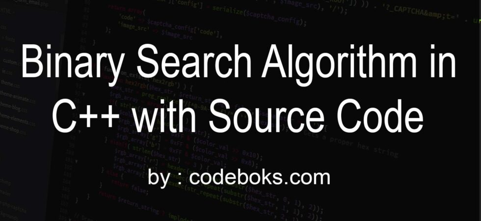 Binary Search Algorithm in C++ with Source Code