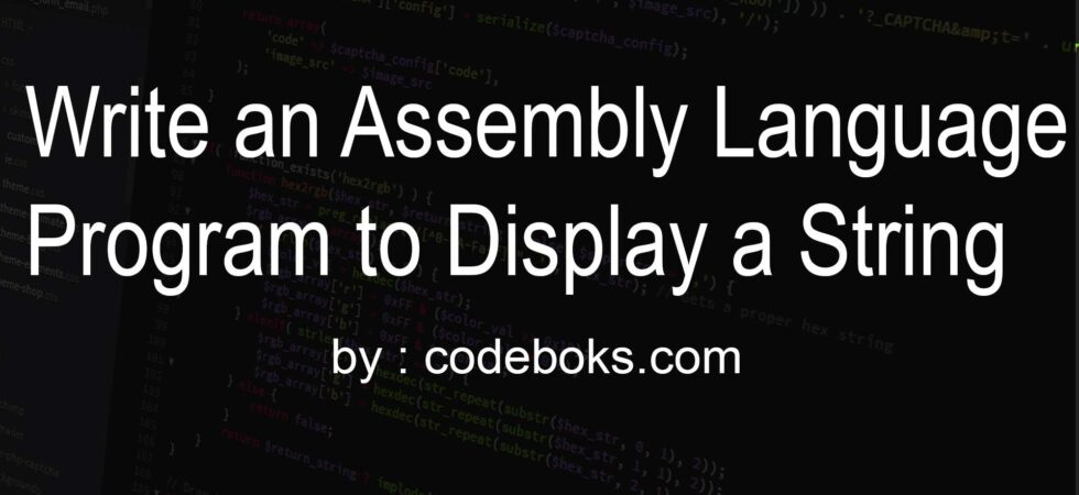 Write an Assembly Language Program to Display a String