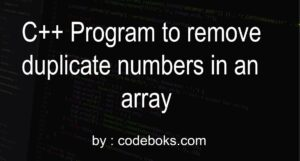 C++ Program to remove duplicate numbers in an array